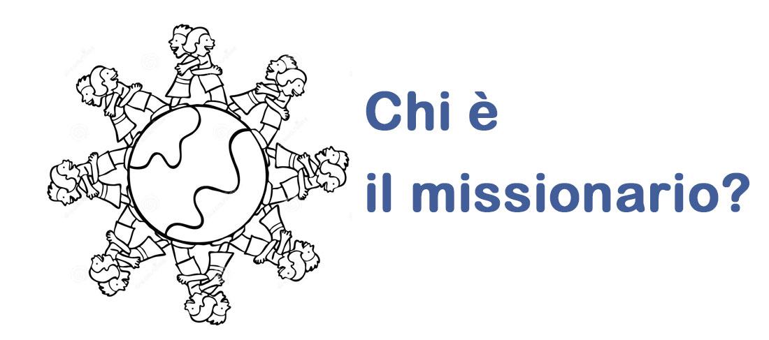 """""""CHI E' IL MISSIONARIO?"""""""