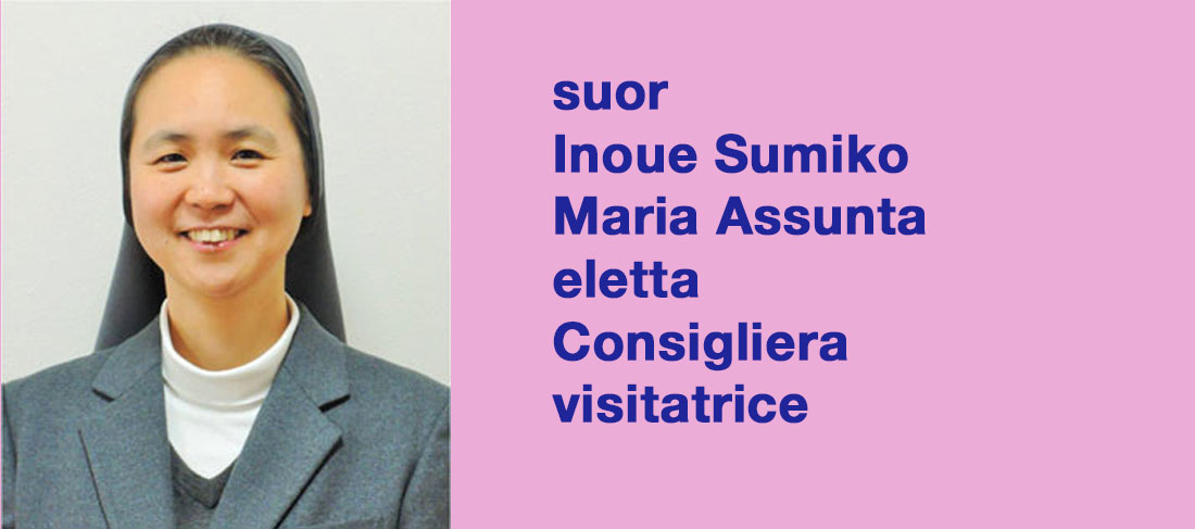 suor Inoue Sumiko Maria Assunta eletta  Consigliera visitatrice
