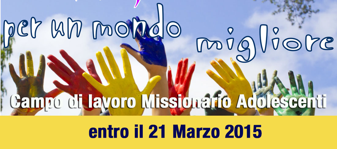 Campo di lavoro Missionario Adolescenti: entro il 21 Marzo 2015