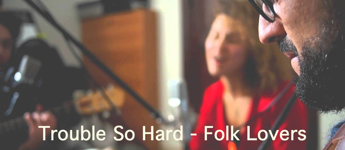 Trouble So Hard - Folk Lovers