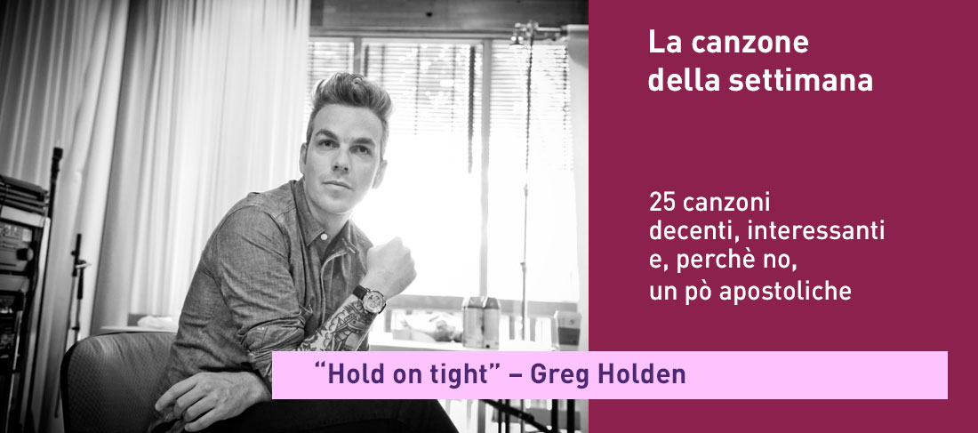 """Hold on tight"" – Greg Holden"