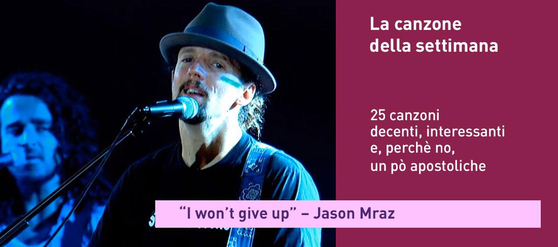"""""""I won't give up"""" – Jason Mraz"""