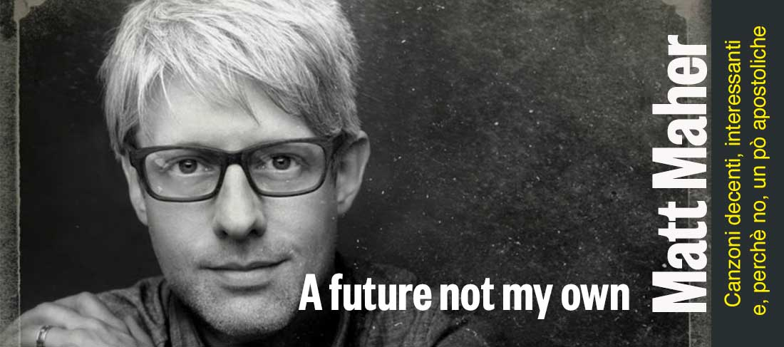 A future not my own | Matt Maher